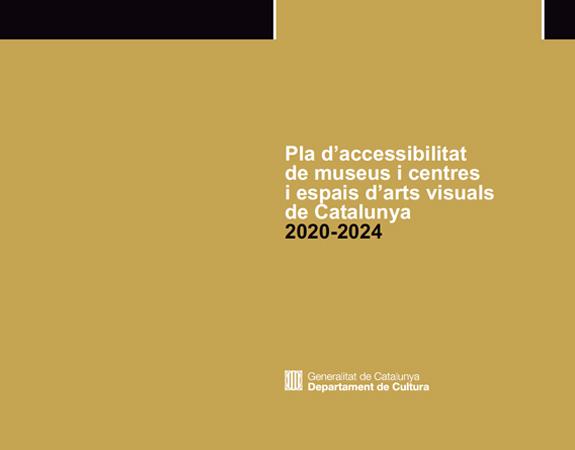 """Portada del document del Pla on apareix el següent títol """"Pla d'accessibilitat de museus i centres i espais d'arts visuals de Catalunya 2020-2024""""."""